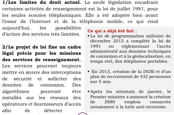 1/Les limites du droit actuel. La seule législation encadrant certaines activités de renseignement est la loi de juillet 1991, pour les seules écoutes téléphoniques. Elle a été adoptée bien avant l'essor de l'Internet et de la téléphonie mobile, ce qui rend aujourd'hui, les possibilités d'action des services très limitées.